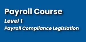 Payroll Courses - Level 1 - Compliance Legislation - Continuing Education