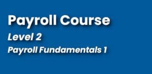 Payroll Courses - Level 2 - Fundamentals 1 - Continuing Education